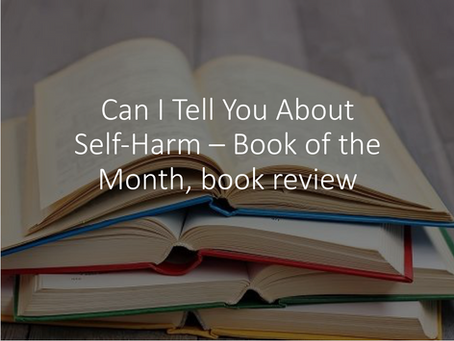 Can I Tell You About Self-Harm – Book of the Month, book review
