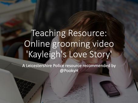 Teaching Resource: Online grooming video 'Kayleigh's Love Story'