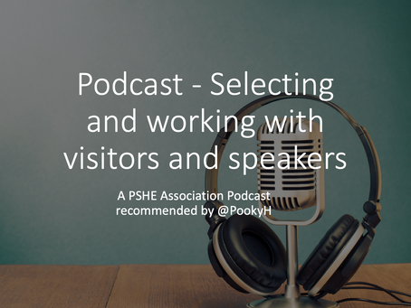 PSHE Association Podcast - Selecting and working with visitors and speakers