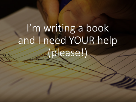 I'm writing a book and I need YOUR help (please!)