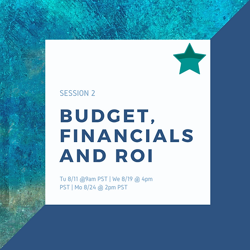 Study Session 2: Budget, Financials and ROI