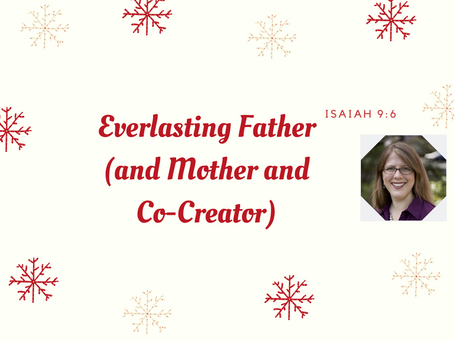 Everlasting Father (and Mother and Co-Creator)