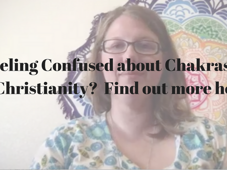 Feeling Confused about Chakras and Christianity? Find out more