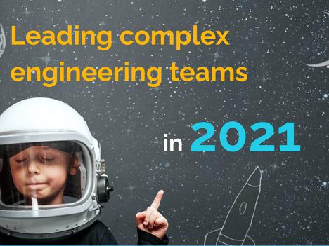 Leading complex engineering teams in 2021