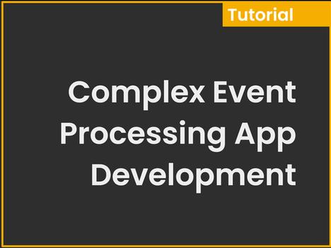 Complex Event Processing App Development: Tutorial