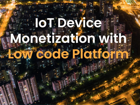 IoT Device Monetization with Low code Platform