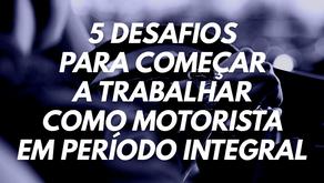 5 desafios para começar a trabalhar como motorista em período integral.