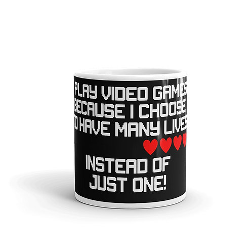 Play Video Games Because I Choose to Have Many Lives Mug