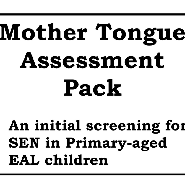 Mother Tongue Assessment  Pack  An initial screening for SEN in Primary-aged EAL children