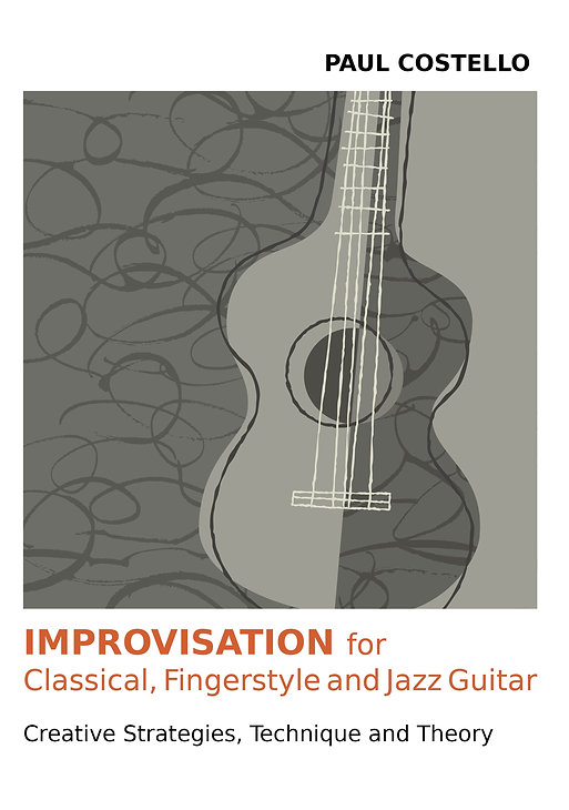 Paul Costello | Creative Guitar Strategies, Technique & Theory | Improvisation for Classical, Fingerstyle and Jazz Guitar