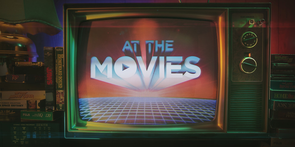 AT THE MOVIES - Part 3 - 9:30am + 11:15am