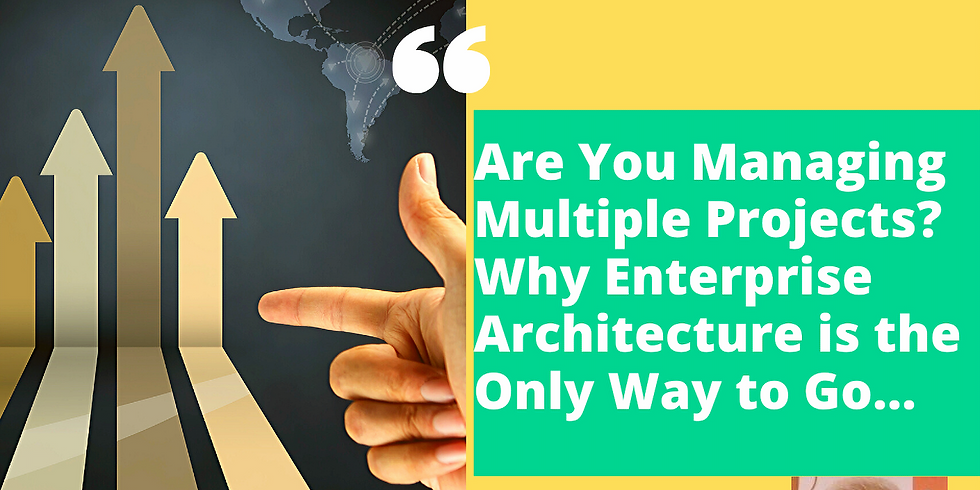 Are You Managing Multiple Projects? Why Enterprise Architecture is the Only Way to Go.