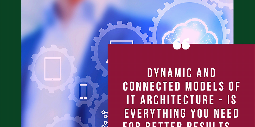 Dynamic and connected Models of IT Architecture - is everything you need for Better Results   (1)
