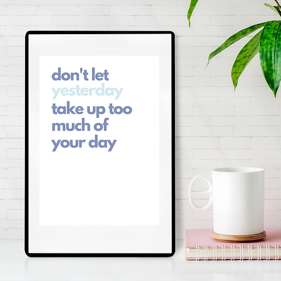 Don't let yesterday take up too much of your day - Poster