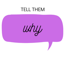 Tell them why