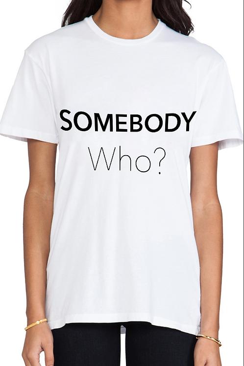 SOMEBODY WHO?