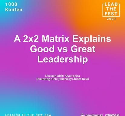 A 2x2 Matrix Explains  Good vs Great  Leadership