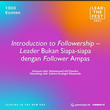 Introduction to Followership –  Leader Bukan Siapa-siapa  dengan Follower Ampas