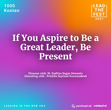 If You Aspire to Be a  Great Leader, Be  Present