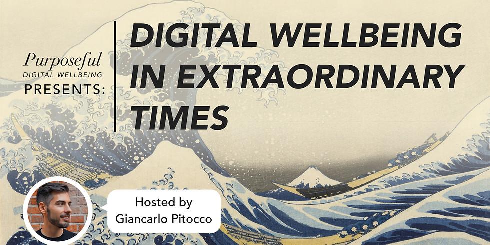 Purposeful Presents: Digital Wellbeing in Extraordinary Times