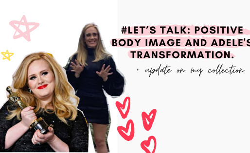 #Let's talk: Positive Body Image, Adele's transformation + update on my collection.