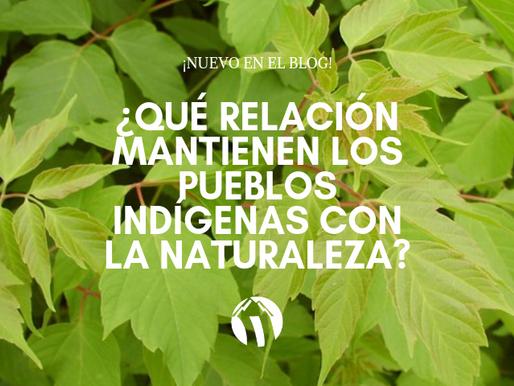 ¿Qué relación mantienen los pueblos indígenas con la naturaleza?