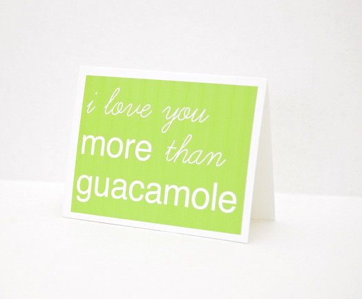 I love you more than Guacamole