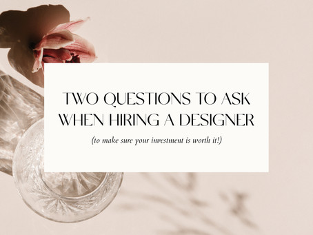 TWO QUESTIONS TO ASK WHEN HIRING A DESIGNER