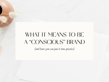 """WHAT IT MEANS TO BE A """"CONSCIOUS"""" BRAND"""