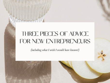 THREE PIECES OF ADVICE FOR NEW ENTREPRENEURS