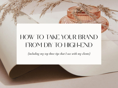 HOW TO TAKE YOUR BRAND FROM DIY TO HIGH-END