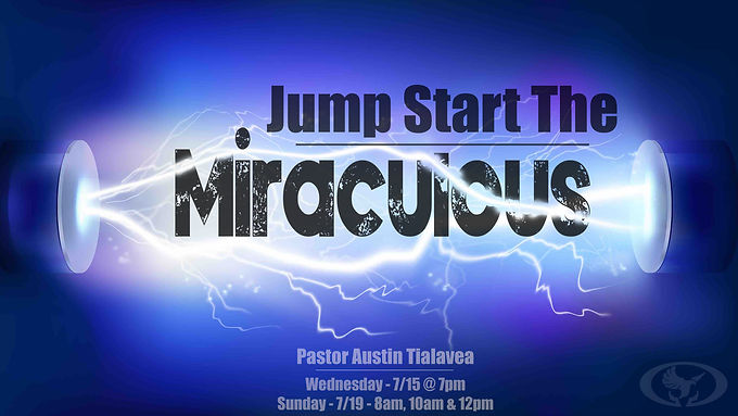 Jumpstart the Miraculous by Pastor Austin Tialavea