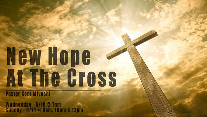 New Hope at the Cross by Senior Pastor Kent Miyoshi