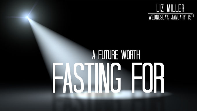 A FUTURE WORTH FASTING FOR
