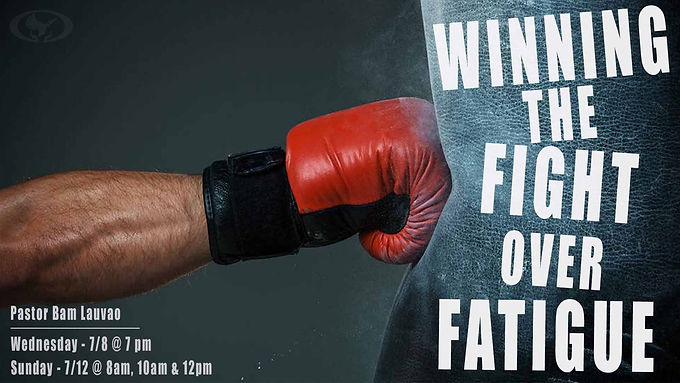 Winning the Fight Over Fatigue by Pastor Bam Lauvao