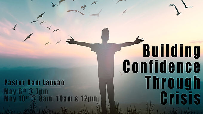 Building Confidence Through Crisis by Pastor Bam Lauvao
