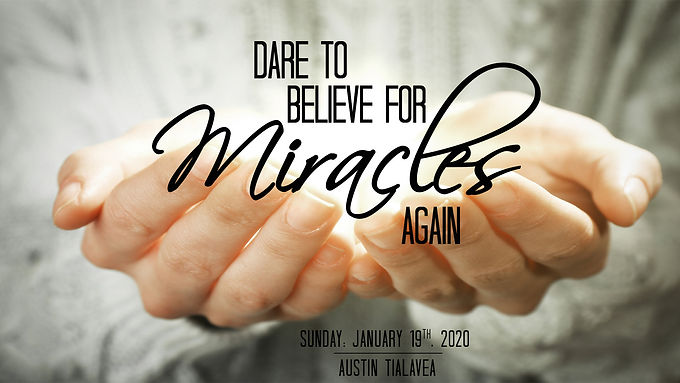 DARE TO BELIEVE FOR MIRACLES AGAIN