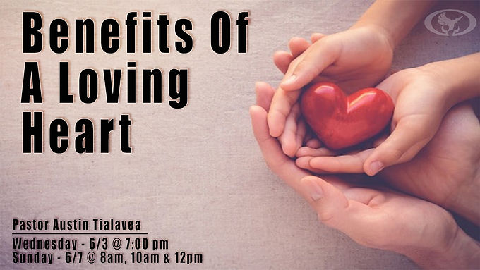 Benefits of a Loving Heart by Pastor Austin Tialavea