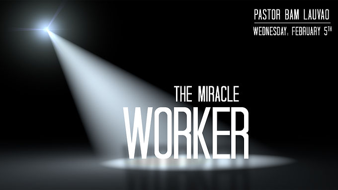 THE MIRACLE WORKER!