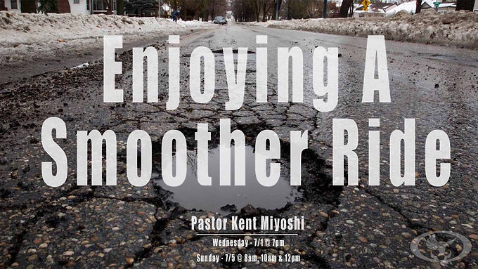Enjoying a Smoother Ride by Senior Pastor Kent Miyoshi