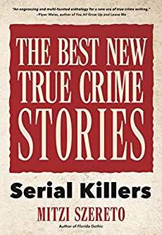 Best New True Crime Stories: Serial Killers by Mitzi Szereto (ed.)