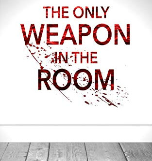 The Only Weapon in the Room by B Baskerville