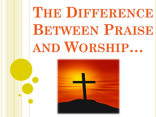 Praise and Worship, What's the Difference