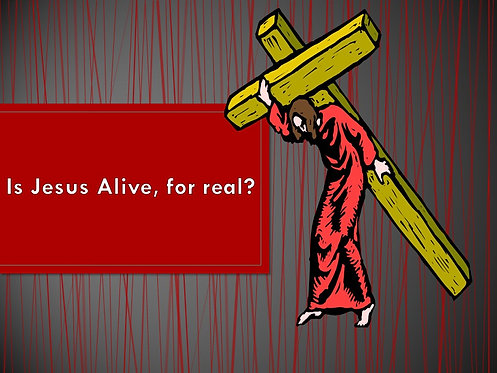 Easter, Is Jesus Alive For Real