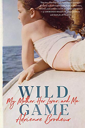 Wild game: my mother, her lover and me, de Adrienne Brodeur
