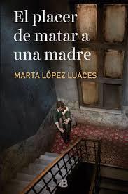 El placer de matar a una madre, de Marta Lopez Luaces
