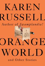 Orange world and other stories, de Karen Russell