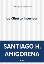 Le ghetto intérieur, de Santiago Amigorena