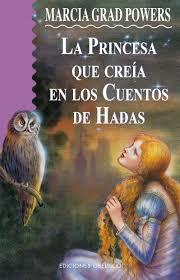 La princesa que creía en cuentos de hadas, de Marcia Grad