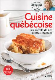 Cuisine Quebecoise : les secrets de nos grands mamans, de Caty Berube